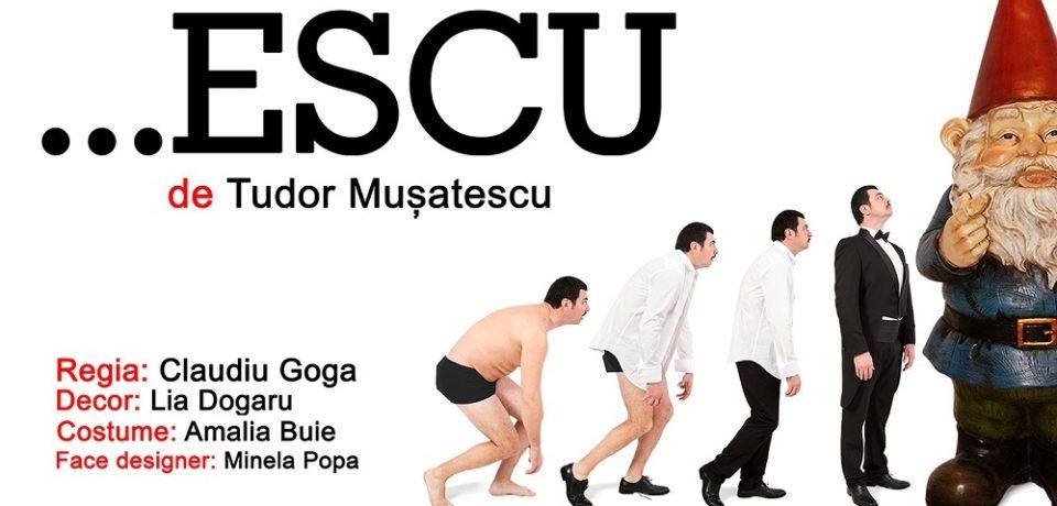 "Invitație la ""…Escu"", de Tudor Mușatescu, regia Claudiu Goga"