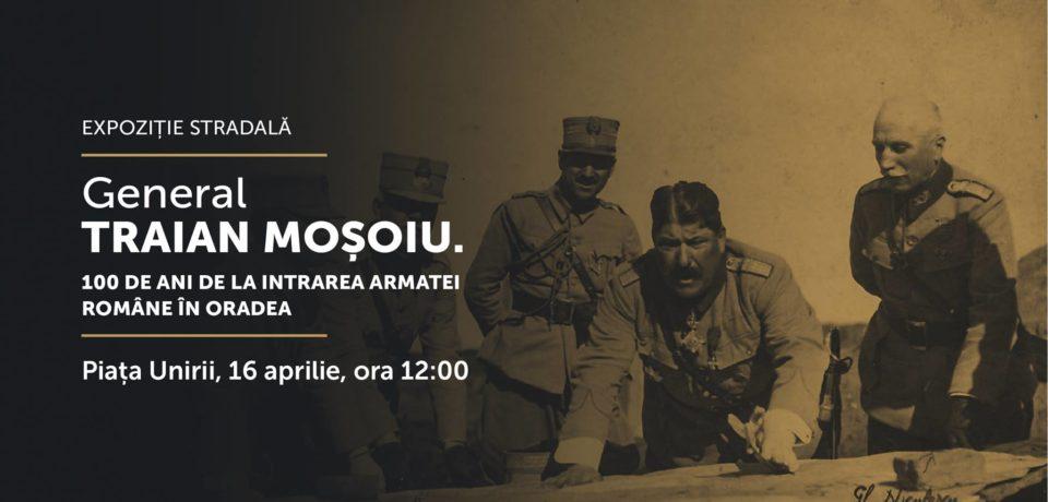 """Invitație la expoziția stradală """"General Traian Moșoiu. 100 de ani de la intrarea Armatei Române în Oradea"""""""
