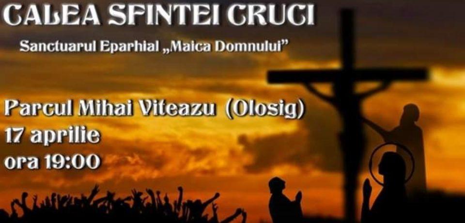 """Tradiționala Cale a Crucii va avea loc în parcul """"Mihai Viteazul"""" (Parcul Olosig)"""