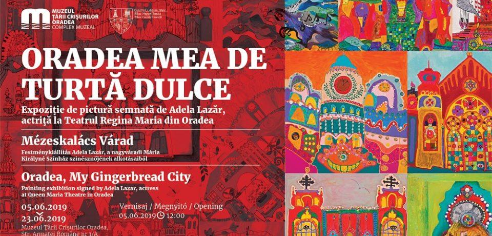 Oradea mea de turtă dulce, expoziţie de pictură a Adelei Lazăr